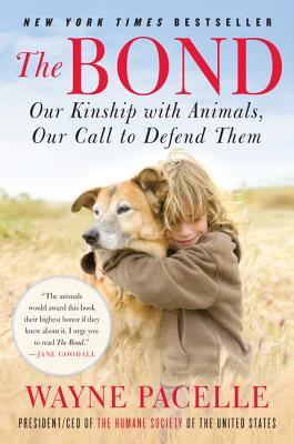 The Bond: Our Kinship with Animals, Our Call to Defend Them - Pacelle, Wayne