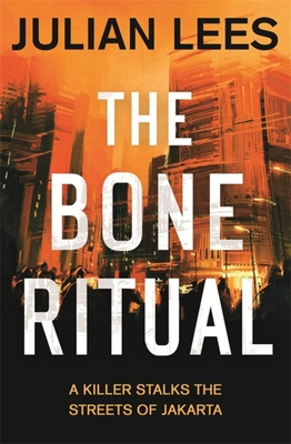 The Bone Ritual: a gripping thriller set in the teeming streets of contemporary Jakarta - Lees, Julian