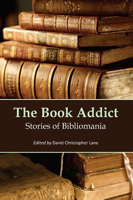 The Book Addict: Stories of Bibliomania - Lane, David Christopher