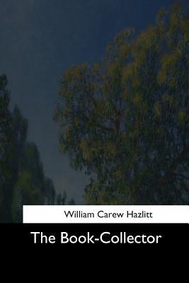 The Book-Collector - Hazlitt, William Carew