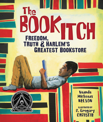 The Book Itch: Freedom, Truth & Harlem's Greatest Bookstore - Nelson, Vaunda Micheaux