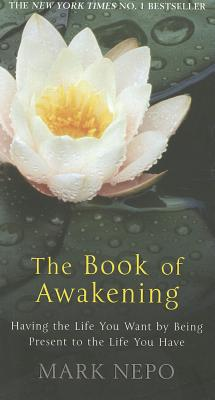 The Book of Awakening: Having the Life You Want by Being Present in the Life You Have - Nepo, Mark