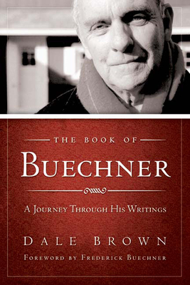 The Book of Buechner: A Journey Through His Writings - Brown, Dale