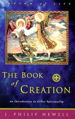 The Book of Creation: An Introduction to Celtic Spirituality - Newell, J Philip