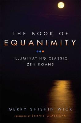 The Book of Equanimity: Illuminating Classic Zen Koans - Wick, Gerry Shishin, and Glassman, Bernie (Foreword by)