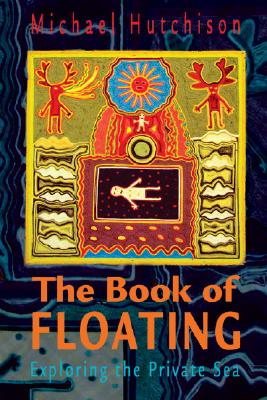 The Book of Floating: Exploring the Private Sea - Hutchison, Michael, and Perry, Lee