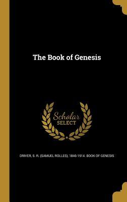 The Book of Genesis - Driver, S R (Samuel Rolles) 1846-1914 (Creator)