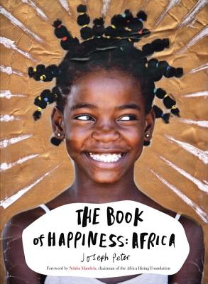 The Book of Happiness: Africa - Peter, Joseph, and Mandela, Nelson (Foreword by), and Mandela, Ndaba (Foreword by)