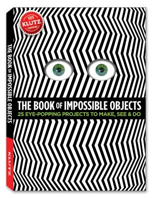 The Book of Impossible Objects: 25 Eye-Popping Projects to Make, See & Do - Murphy, Pat