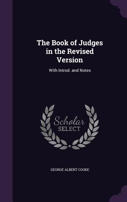 The Book of Judges in the Revised Version: With Introd. and Notes - Cooke, George Albert