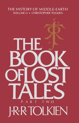 The Book of Lost Tales: Part Two - Tolkien, J R R, and Tolkien, Christopher (Editor)