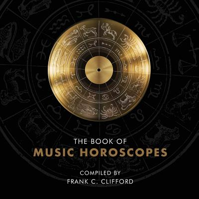 The Book of Music Horoscopes - Clifford, Frank C, and Forrest, Steven (Contributions by), and Bell, Lynn (Contributions by)