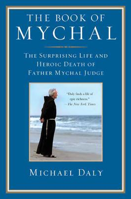 The Book of Mychal: The Surprising Life and Heroic Death of Father Mychal Judge - Daly, Michael