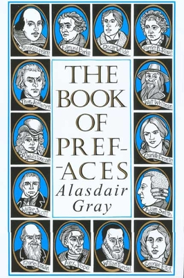 The Book of Prefaces: A Short History of Literate Thought in Words by Great Writers of Four Nations from the 7th to the 20th Century - Gray, Alasdair (Editor)