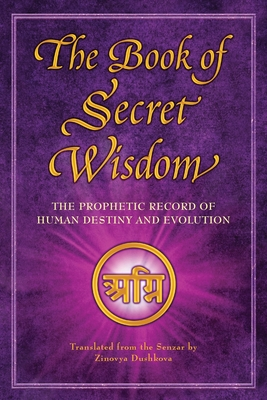The Book of Secret Wisdom: The Prophetic Record of Human Destiny and Evolution - Dushkova, Zinovia