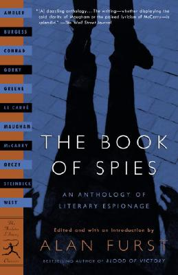 The Book of Spies: An Anthology of Literary Espionage - Furst, Alan (Editor), and Burgess, Anthony, and Steinbeck, John