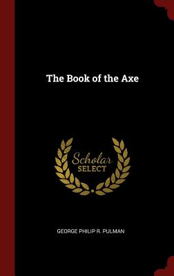 The Book of the Axe - Pulman, George Philip R