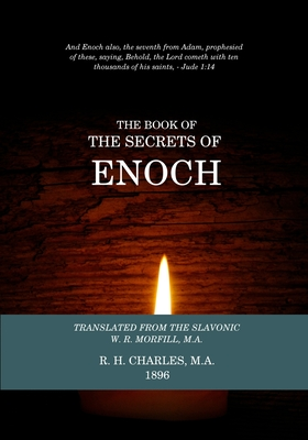 The Book of the Secrets of Enoch - Charles, R H, and Morfill, W R, M.A. (Translated by)