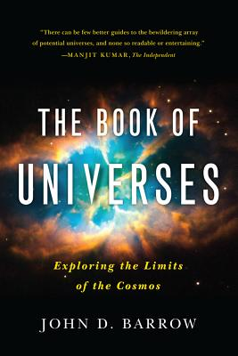 The Book of Universes: Exploring the Limits of the Cosmos - Barrow, John D