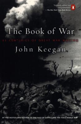 The Book of War: 25 Centuries of Great War Writing - Keegan, John, Sir
