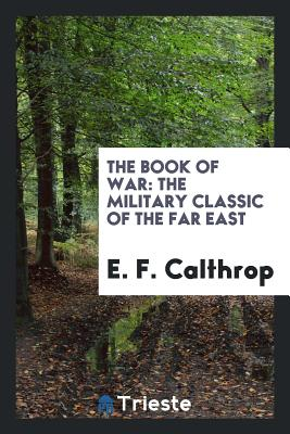 The Book of War: The Military Classic of the Far East - Calthrop, E F