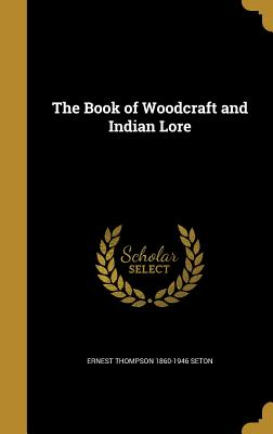 The Book of Woodcraft and Indian Lore - Seton, Ernest Thompson 1860-1946