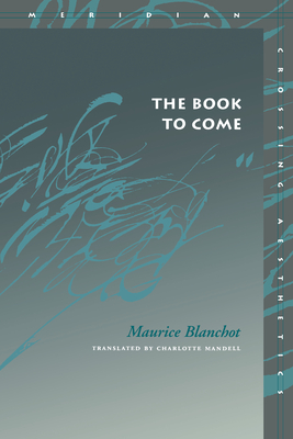 The Book to Come - Blanchot, Maurice, Professor, and Mandell, Charlotte (Translated by)