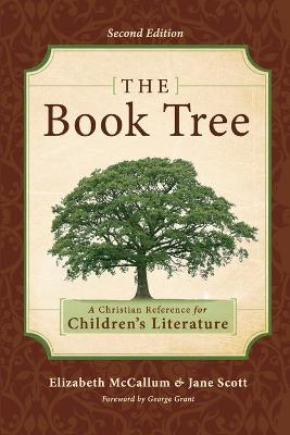 The Book Tree: A Christian Reference to Children's Literature - McCallum, Elizabeth, and Scott, Jane, and Grant, George (Foreword by)