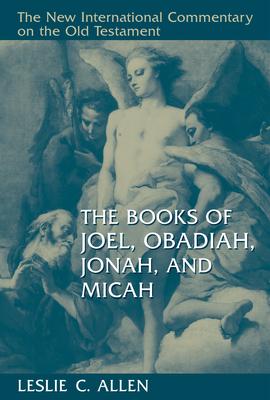 The Books of Joel, Obadiah, Jonah, and Micah - Allen, Leslie C