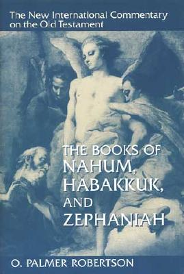 The Books of Nahum, Habakkuk, and Zephaniah - Robertson, O Palmer