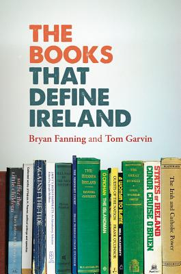 The Books That Define Ireland - Fanning, Bryan, Professor, and Garvin, Tom