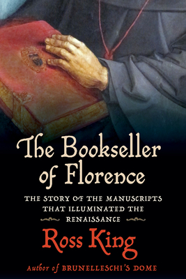 The Bookseller of Florence: The Story of the Manuscripts That Illuminated the Renaissance - King, Ross