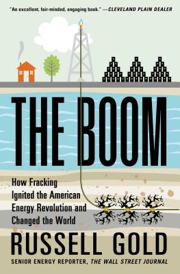 The Boom: How Fracking Ignited the American Energy Revolution and Changed the World - Gold, Russell
