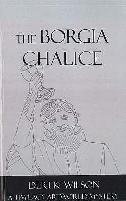 The Borgia Chalice: A Tim Lacy Artworld Mystery - Wilson, Derek