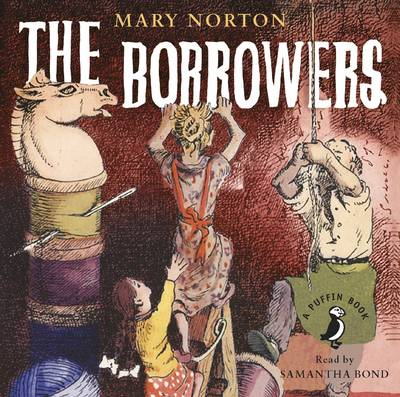 The Borrowers - Norton, Mary, and Bond, Samantha (Read by)