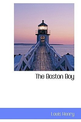 The Boston Boy - Henry, Louis