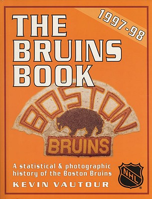 The Boston Bruins Book: The Most Complete Boston Bruins Book Ever Published - Vantour, Kevin