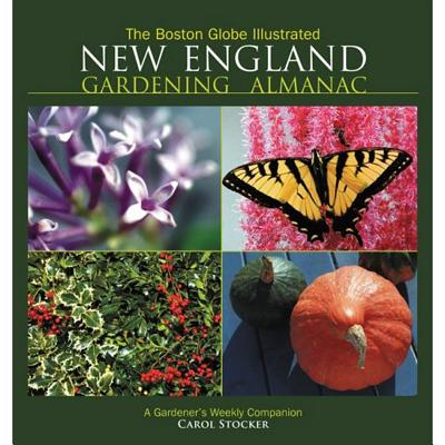 The Boston Globe Illustrated New England Gardening Almanac: A Gardener's Weekly Companion - Stocker, Carol