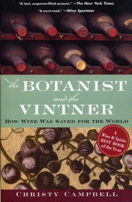 The Botanist and the Vintner: How Wine Was Saved for the World - Campbell, Christy