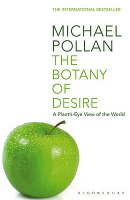 The Botany of Desire: A Plant's-eye View of the World - Pollan, Michael