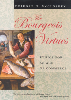 The Bourgeois Virtues: Ethics for an Age of Commerce - McCloskey, Deirdre N