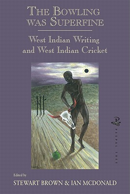 The Bowling Was Superfine: West Indian Writing and West Indian Cricket - Brown, Stewart, and McDonald, Ian
