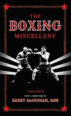 The Boxing Miscellany - White, John, and McGuigan, Barry (Foreword by)