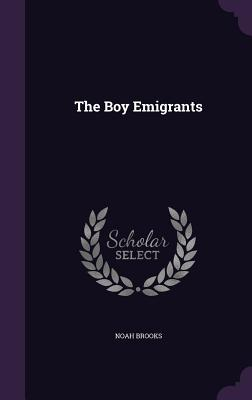 The Boy Emigrants - Brooks, Noah, Professor