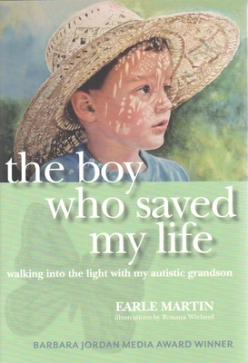 The Boy Who Saved My Life: Walking Into the Light with My Autistic Grandson - Martin, Earle