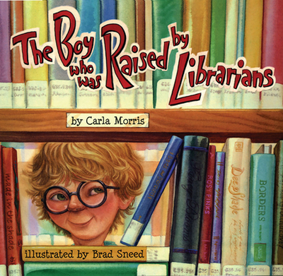 The Boy Who Was Raised by Librarians - Morris, Carla