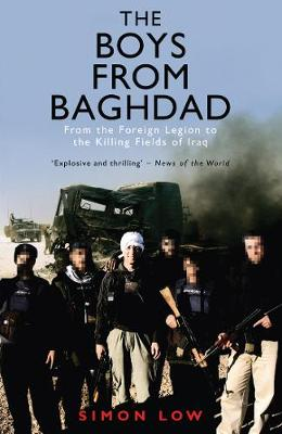 The Boys from Baghdad: From the Foreign Legion to the Killing Fields of Iraq - Low, Simon