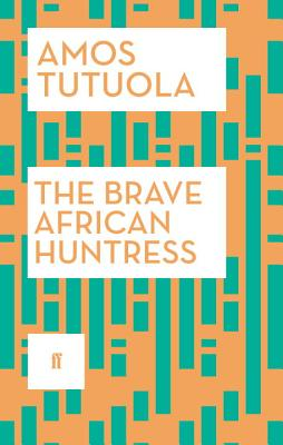 The Brave African Huntress - Tutuola, Amos