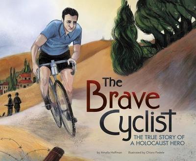 The Brave Cyclist: The True Story of a Holocaust Hero - Hoffman, Amalia
