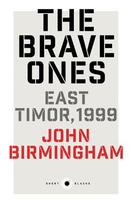 The Brave Ones: East Timor, 1999 - Birmingham, John